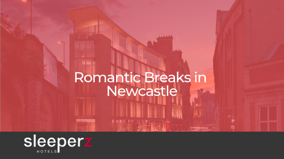 Fall deeper in love with a Romantic Break in Newcastle and stay with Sleeperz Hotels